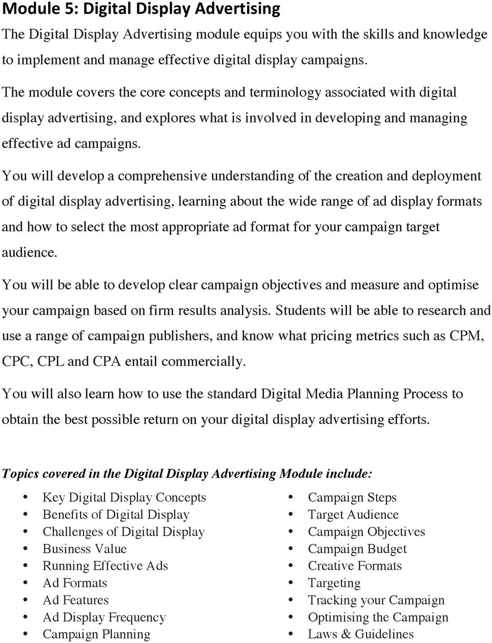 You will develop a comprehensive understanding of the creation and deployment of digital display advertising, learning about the wide range of ad display formats and how to select the most