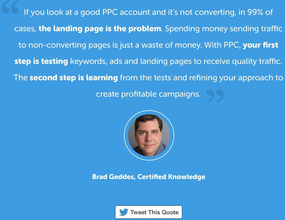 With PPC, your first step is testing keywords, ads and landing pages to receive quality traffic.