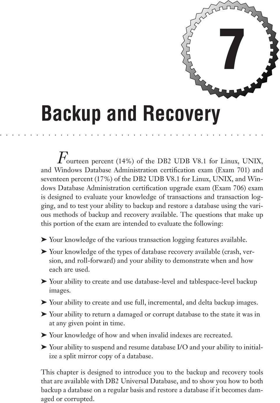 ability to backup and restore a database using the various methods of backup and recovery available.