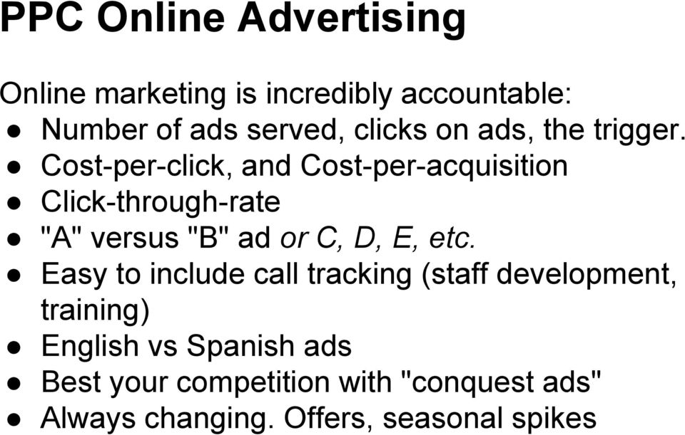"Cost-per-click, and Cost-per-acquisition Click-through-rate ""A"" versus ""B"" ad or C, D, E, etc."