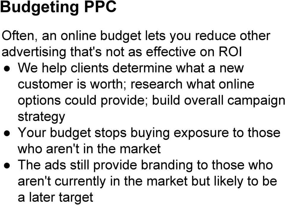 build overall campaign strategy Your budget stops buying exposure to those who aren't in the market