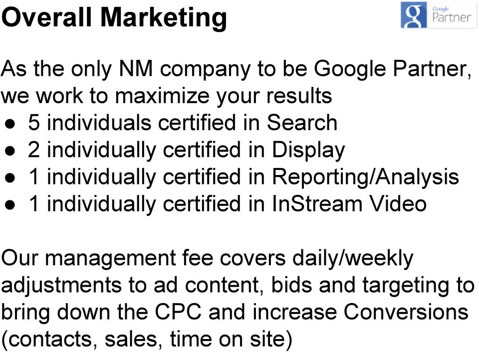 Reporting/Analysis 1 individually certified in InStream Video Our management fee covers daily/weekly