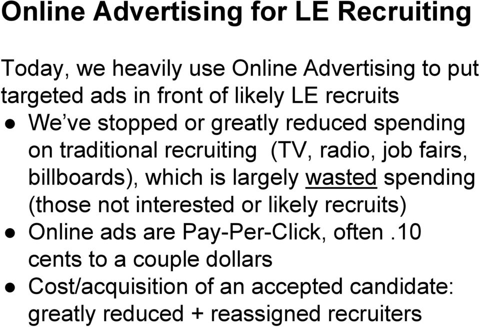 billboards), which is largely wasted spending (those not interested or likely recruits) Online ads are