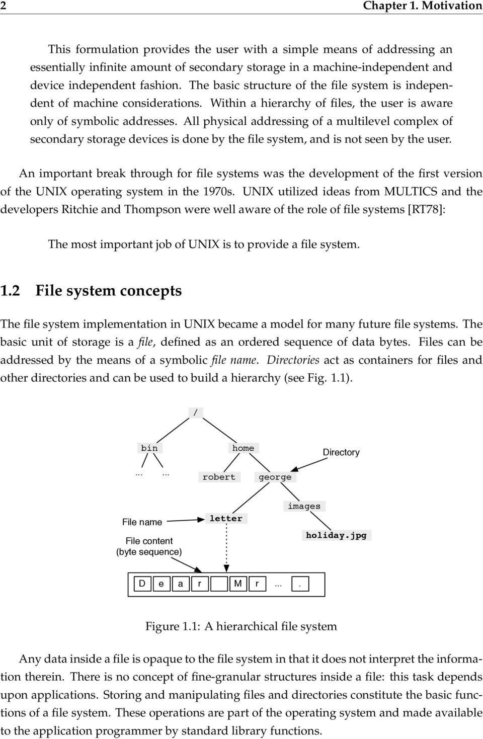The basic structure of the file system is independent of machine considerations. Within a hierarchy of files, the user is aware only of symbolic addresses.