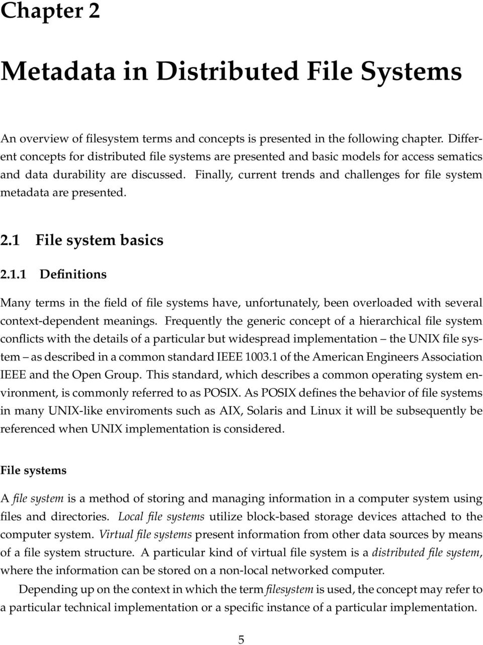 Finally, current trends and challenges for file system metadata are presented. 2.1