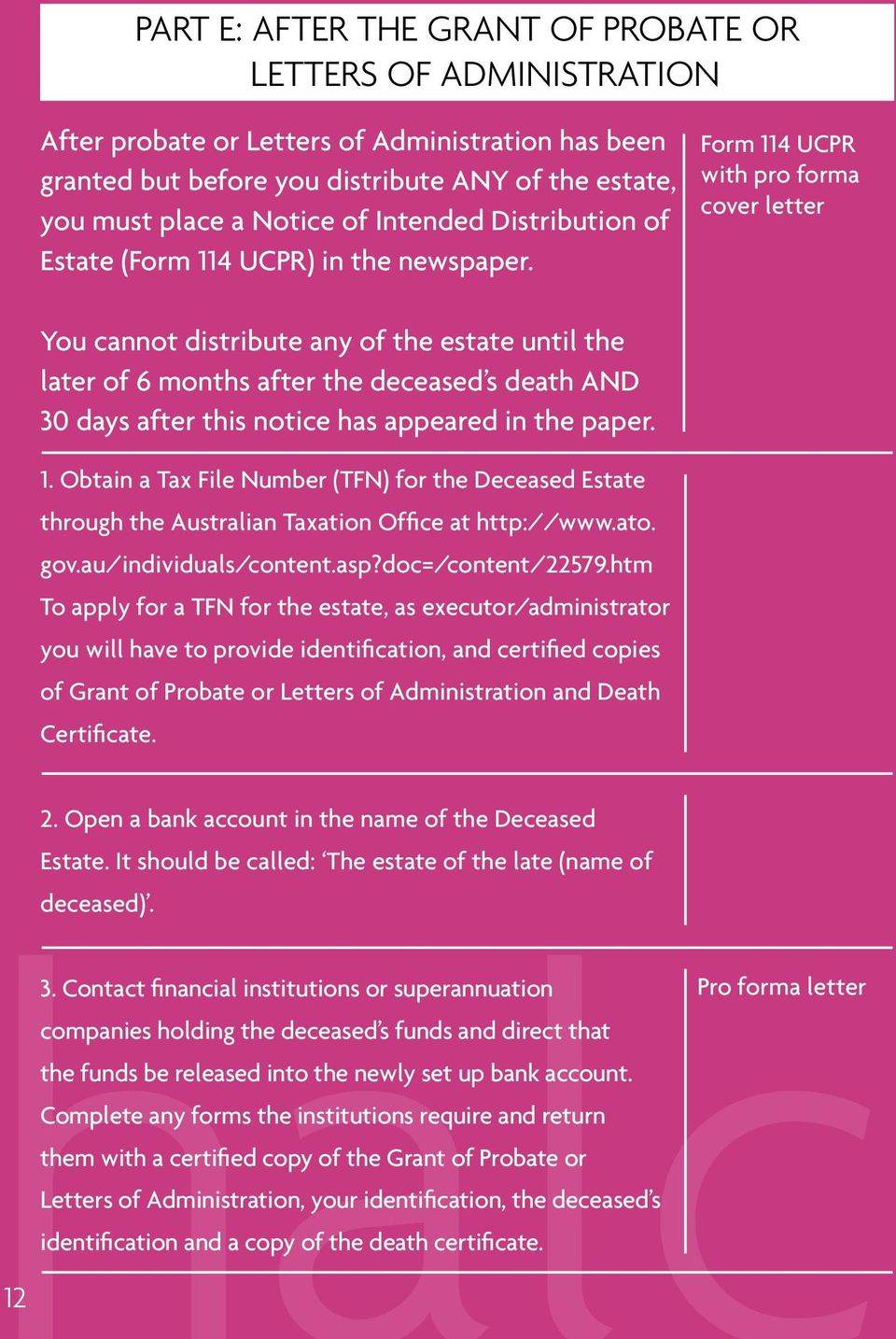 Form 114 UCPR with pro forma cover letter You cannot distribute any of the estate until the later of 6 months after the deceased s death AND 30 days after this notice has appeared in the paper. 1. Obtain a Tax File Number (TFN) for the Deceased Estate through the Australian Taxation Office at http://www.