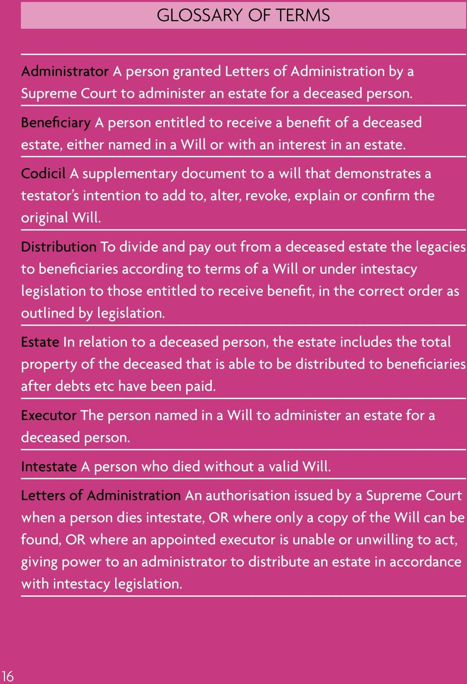 Codicil A supplementary document to a will that demonstrates a testator s intention to add to, alter, revoke, explain or confirm the original Will.