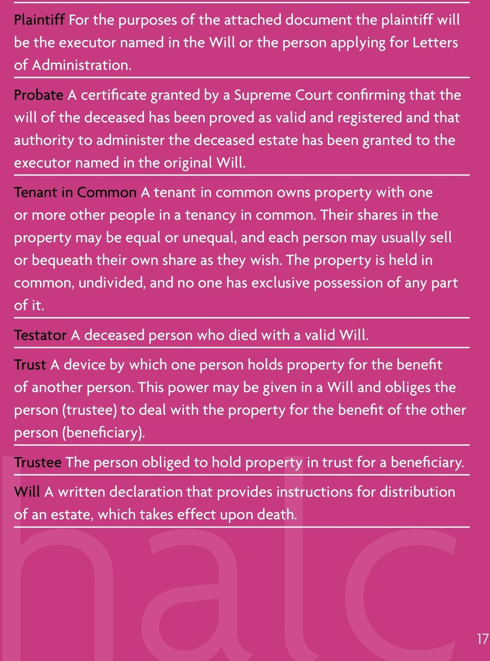 to the executor named in the original Will. Tenant in Common A tenant in common owns property with one or more other people in a tenancy in common.