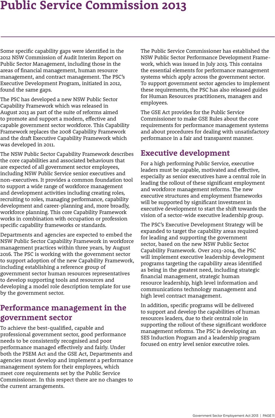 The PSC has developed a new NSW Public Sector Capability Framework which was released in August 2013 as part of the suite of reforms aimed to promote and support a modern, effective and capable
