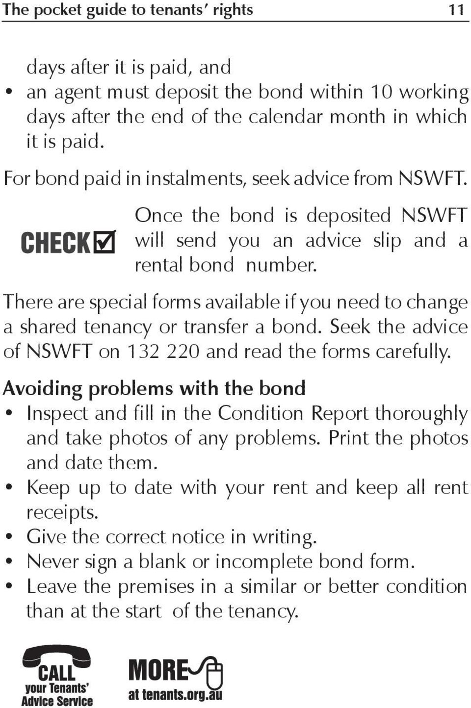 There are special forms available if you need to change a shared tenancy or transfer a bond. Seek the advice of NSWFT on 132 220 and read the forms carefully.