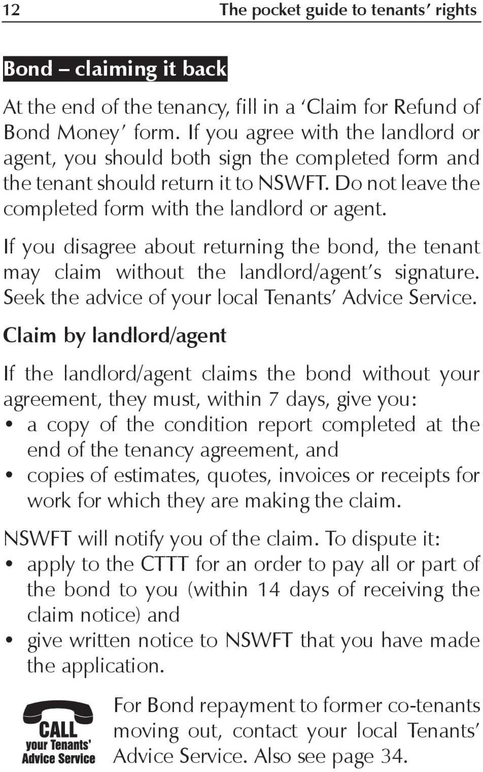If you disagree about returning the bond, the tenant may claim without the landlord/agent s signature. Seek the advice of your local Tenants Advice Service.