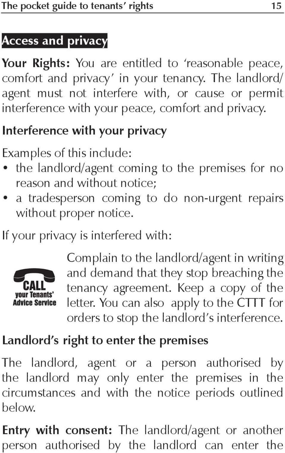 Interference with your privacy Examples of this include: the landlord/agent coming to the premises for no reason and without notice; a tradesperson coming to do non-urgent repairs without proper