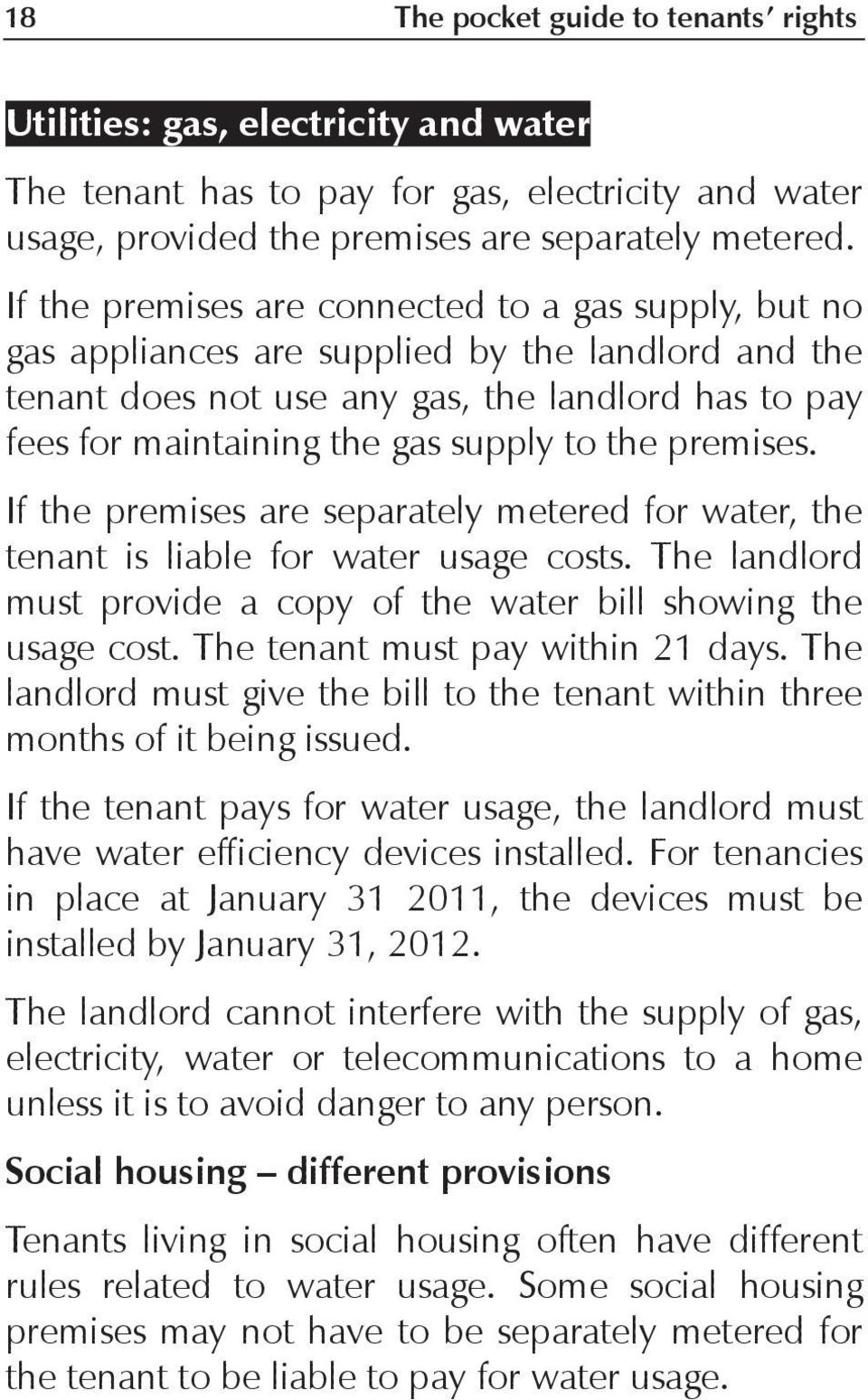 the premises. If the premises are separately metered for water, the tenant is liable for water usage costs. The landlord must provide a copy of the water bill showing the usage cost.