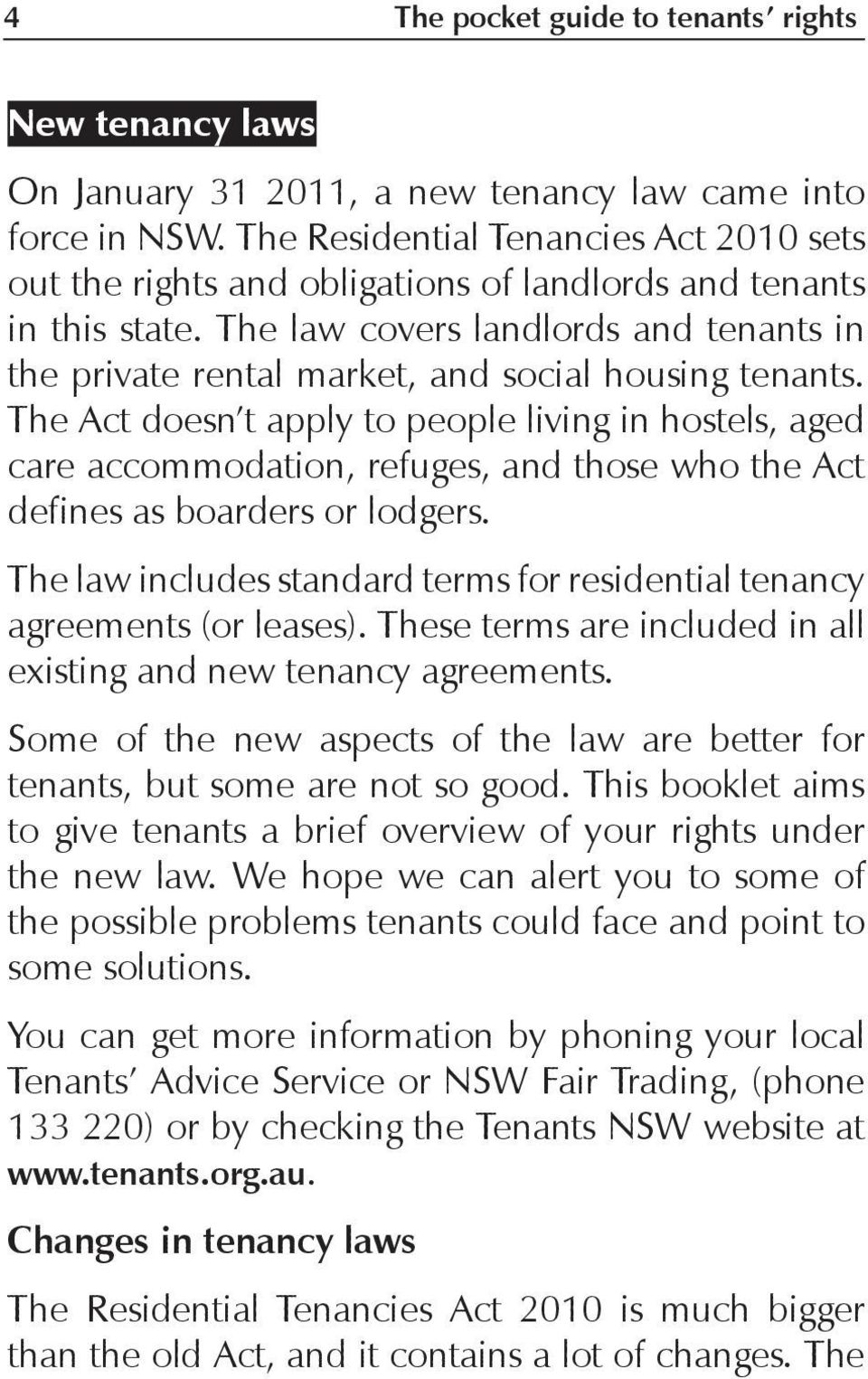 The law covers landlords and tenants in the private rental market, and social housing tenants.
