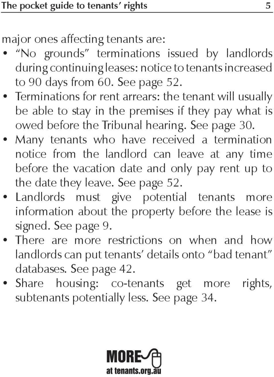 Many tenants who have received a termination notice from the landlord can leave at any time before the vacation date and only pay rent up to the date they leave. See page 52.