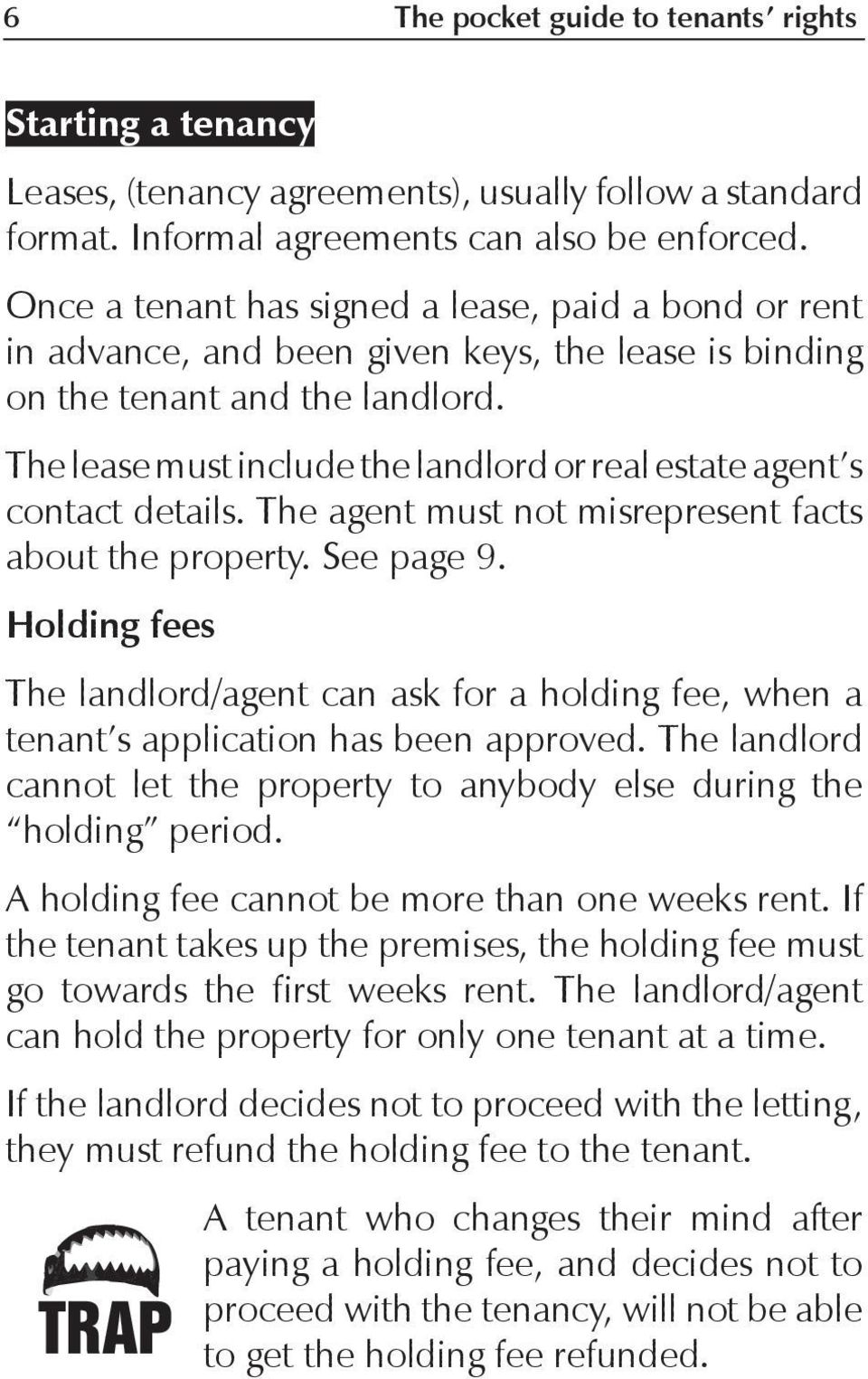 The lease must include the landlord or real estate agent s contact details. The agent must not misrepresent facts about the property. See page 9.