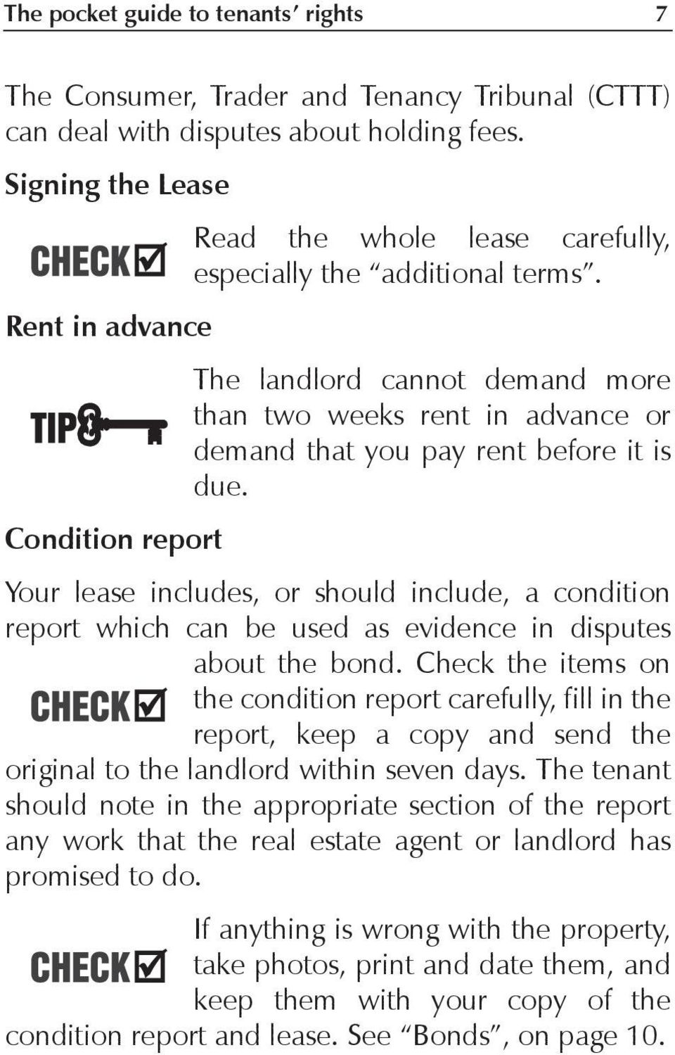 Rent in advance The landlord cannot demand more than two weeks rent in advance or demand that you pay rent before it is due.