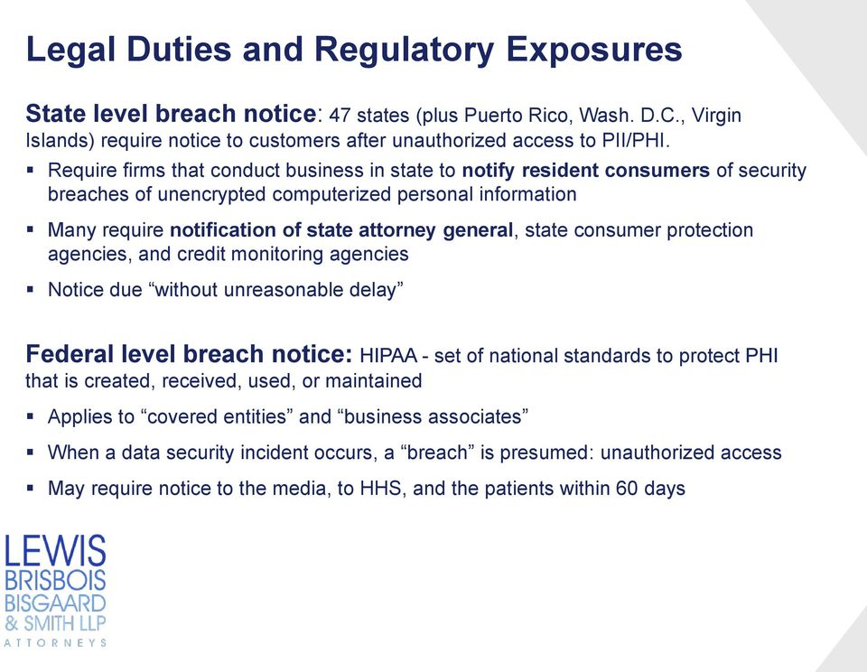 state consumer protection agencies, and credit monitoring agencies Notice due without unreasonable delay Federal level breach notice: HIPAA - set of national standards to protect PHI that is created,