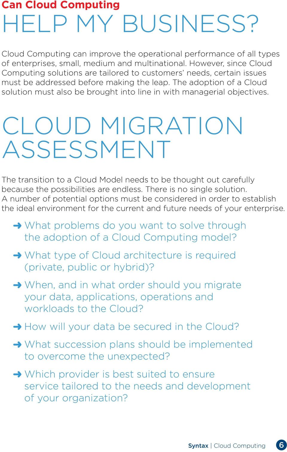 The adoption of a Cloud solution must also be brought into line in with managerial objectives.