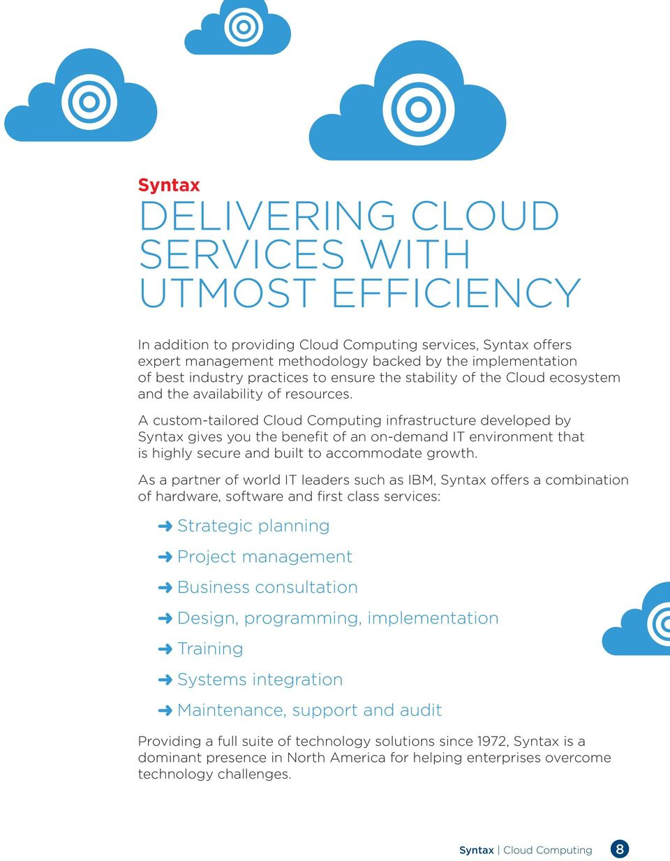 A custom-tailored Cloud Computing infrastructure developed by Syntax gives you the benefit of an on-demand IT environment that is highly secure and built to accommodate growth.