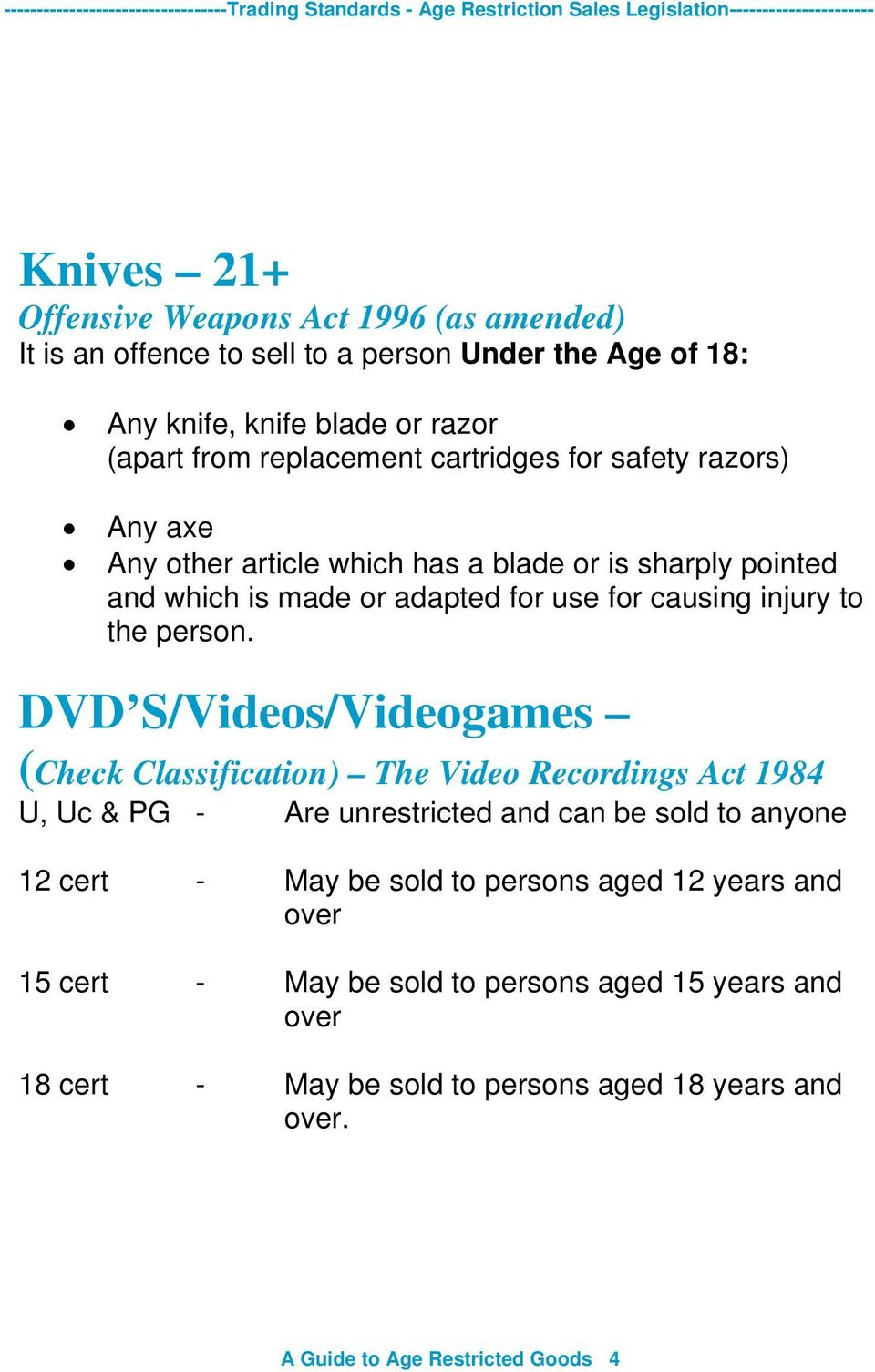 DVD S/Videos/Videogames (Check Classification) The Video Recordings Act 1984 U, Uc & PG - Are unrestricted and can be sold to anyone 12 cert - May be sold to persons