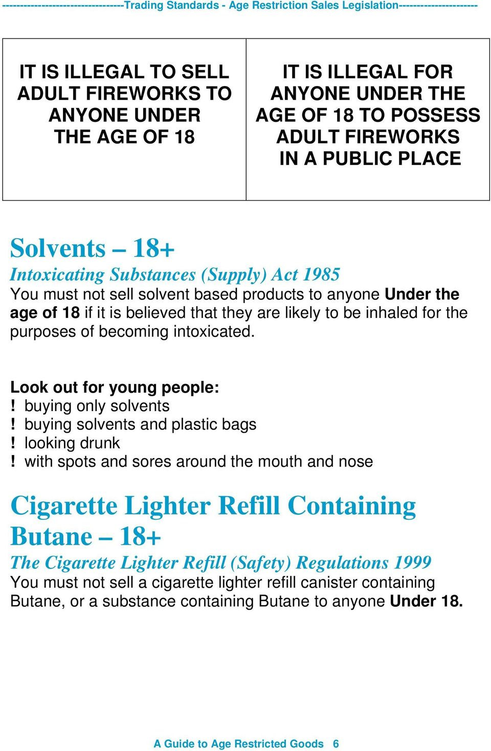 Look out for young people:! buying only solvents! buying solvents and plastic bags! looking drunk!