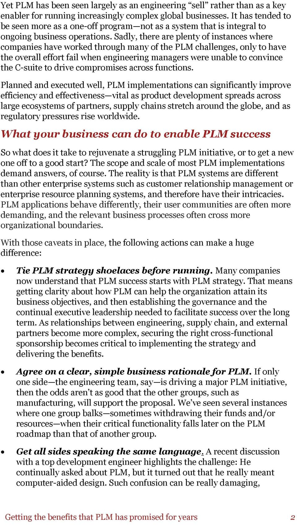 Sadly, there are plenty of instances where companies have worked through many of the PLM challenges, only to have the overall effort fail when engineering managers were unable to convince the C-suite
