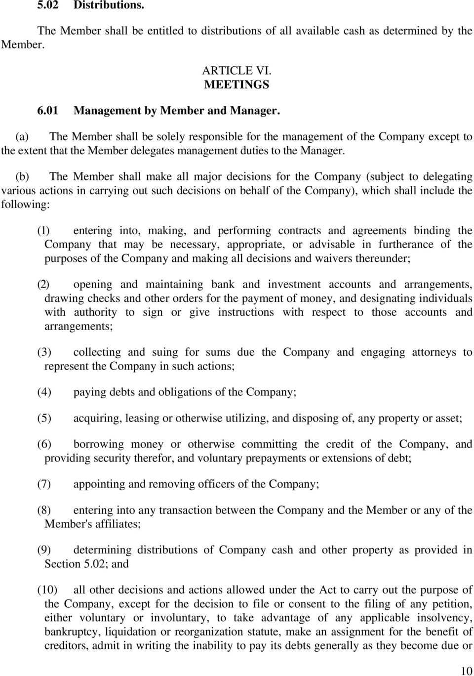 (b) The Member shall make all major decisions for the Company (subject to delegating various actions in carrying out such decisions on behalf of the Company), which shall include the following: (1)