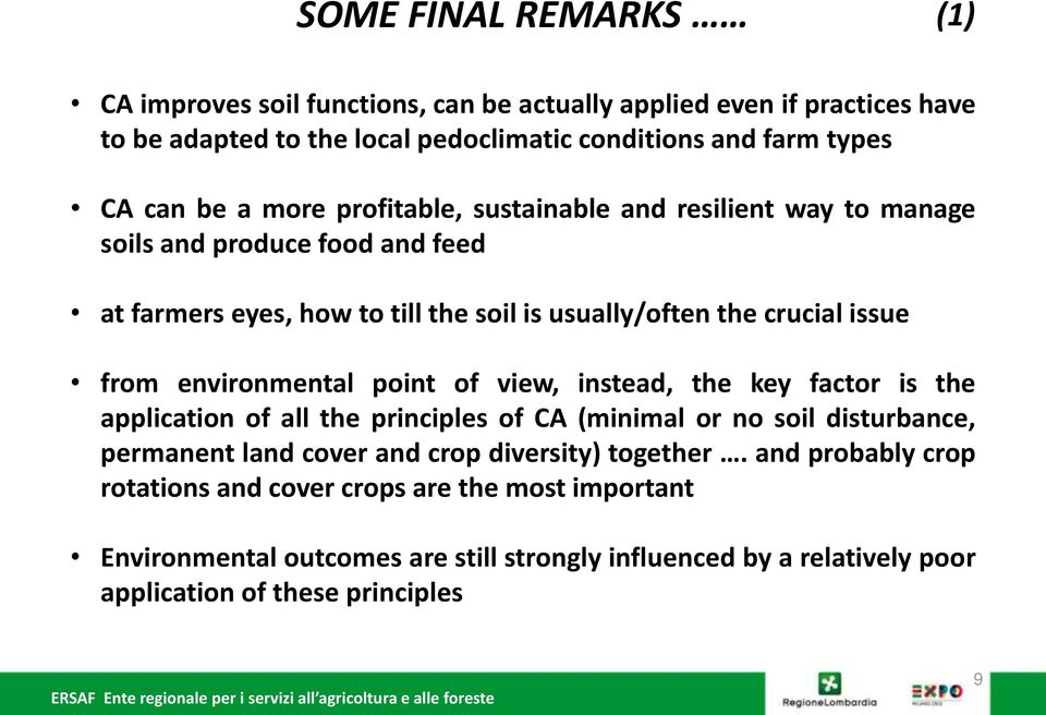 environmental point of view, instead, the key factor is the application of all the principles of CA (minimal or no soil disturbance, permanent land cover and crop diversity)