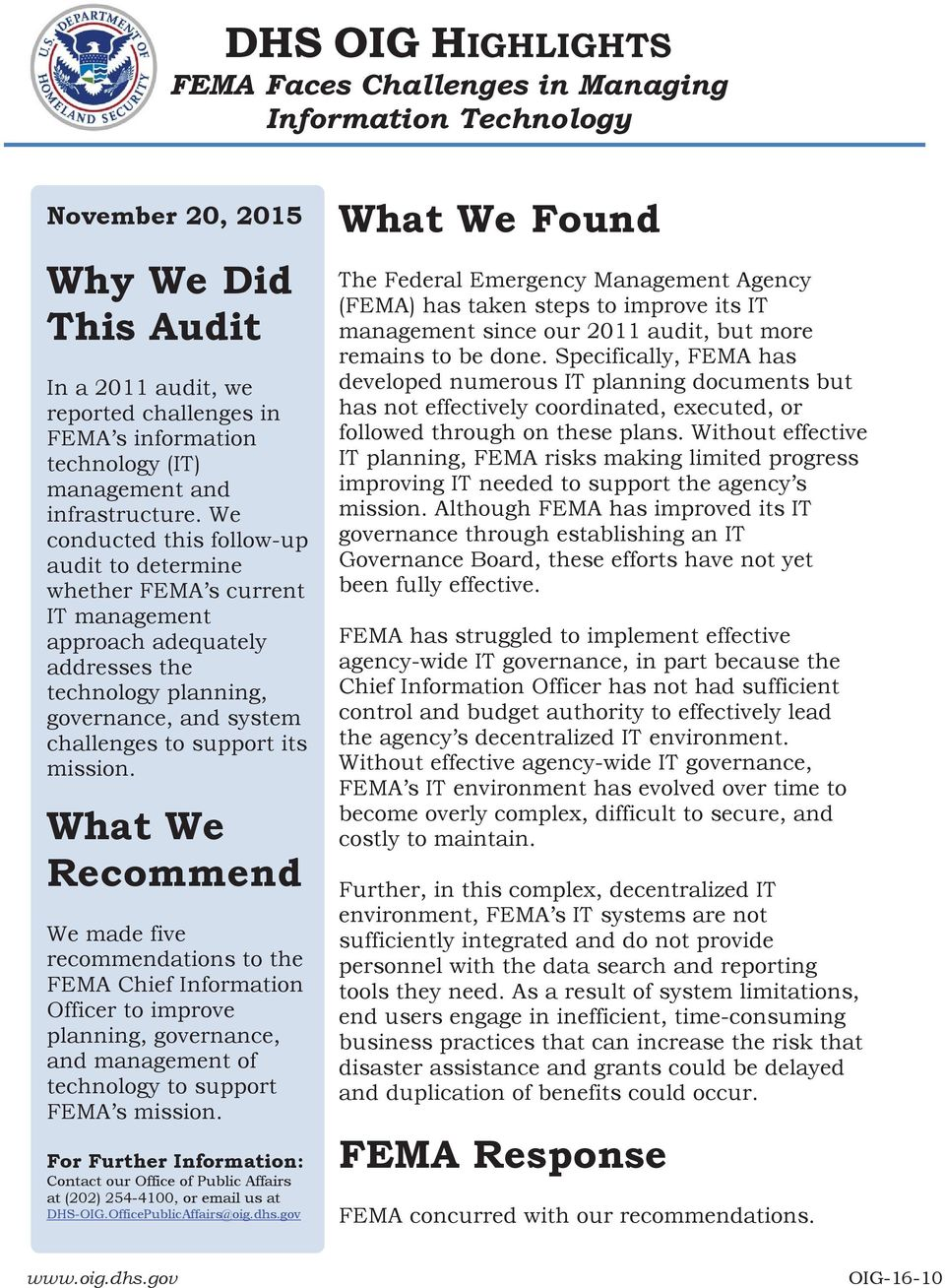 We conducted this follow-up audit to determine whether FEMA s current IT management approach adequately addresses the technology planning, governance, and system challenges to support its mission.