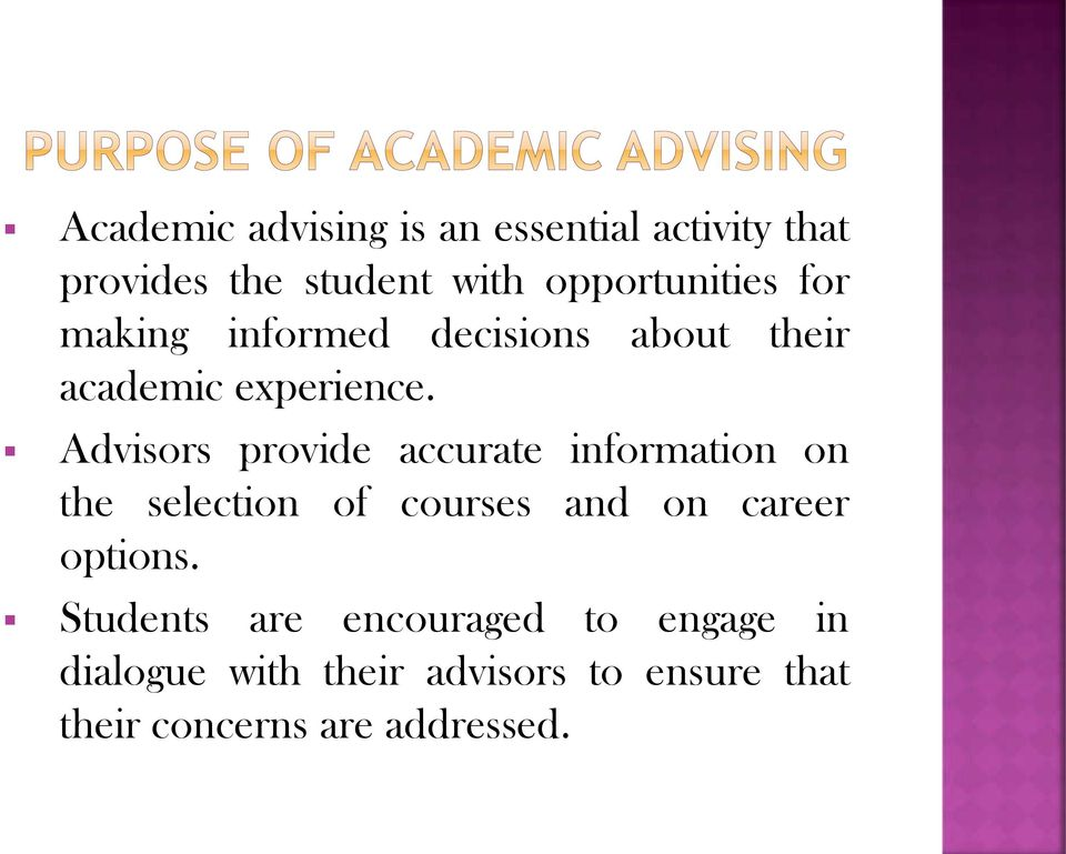 Advisors provide accurate information on the selection of courses and on career options.