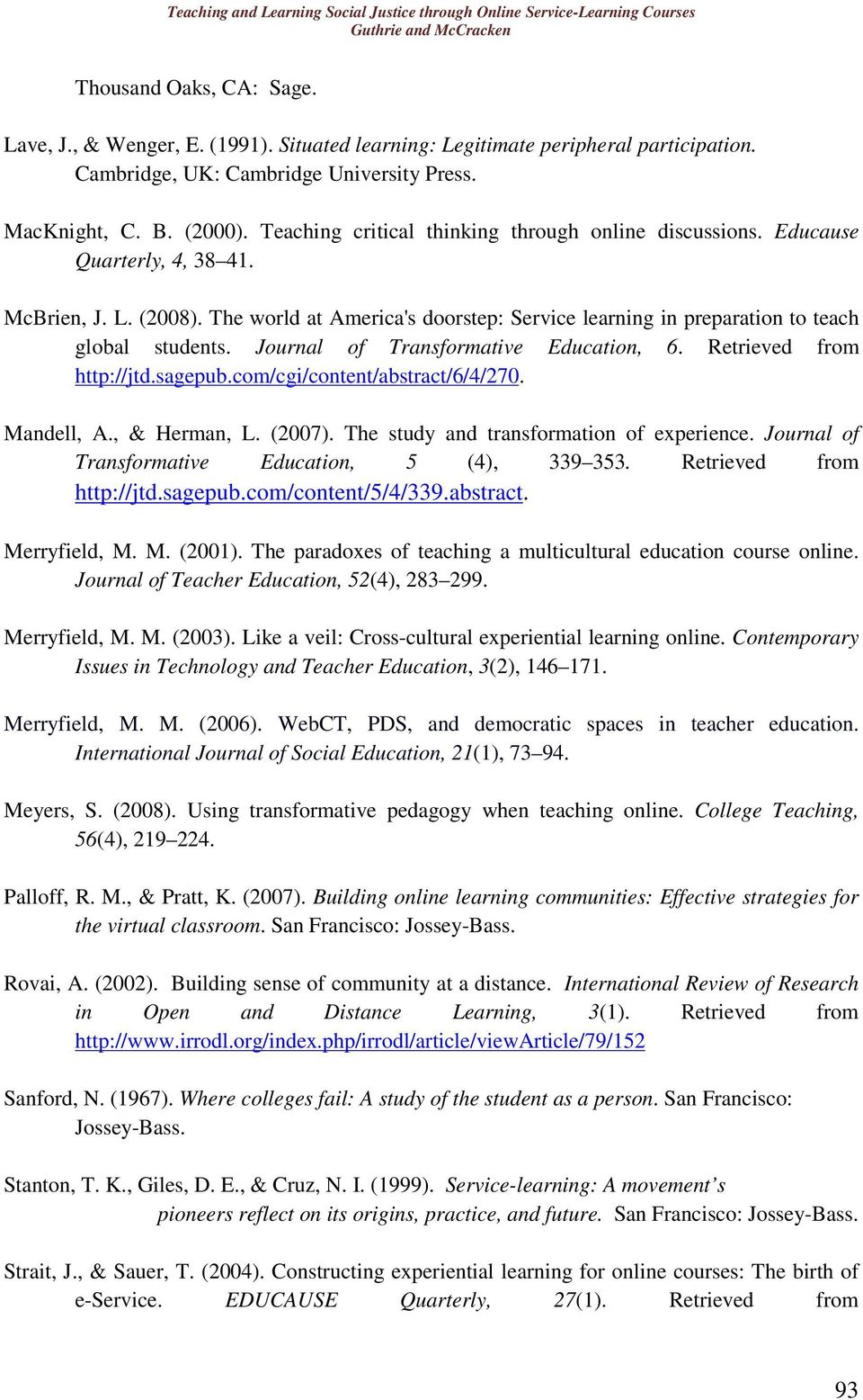 Journal of Transformative Education, 6. Retrieved from http://jtd.sagepub.com/cgi/content/abstract/6/4/270. Mandell, A., & Herman, L. (2007). The study and transformation of experience.