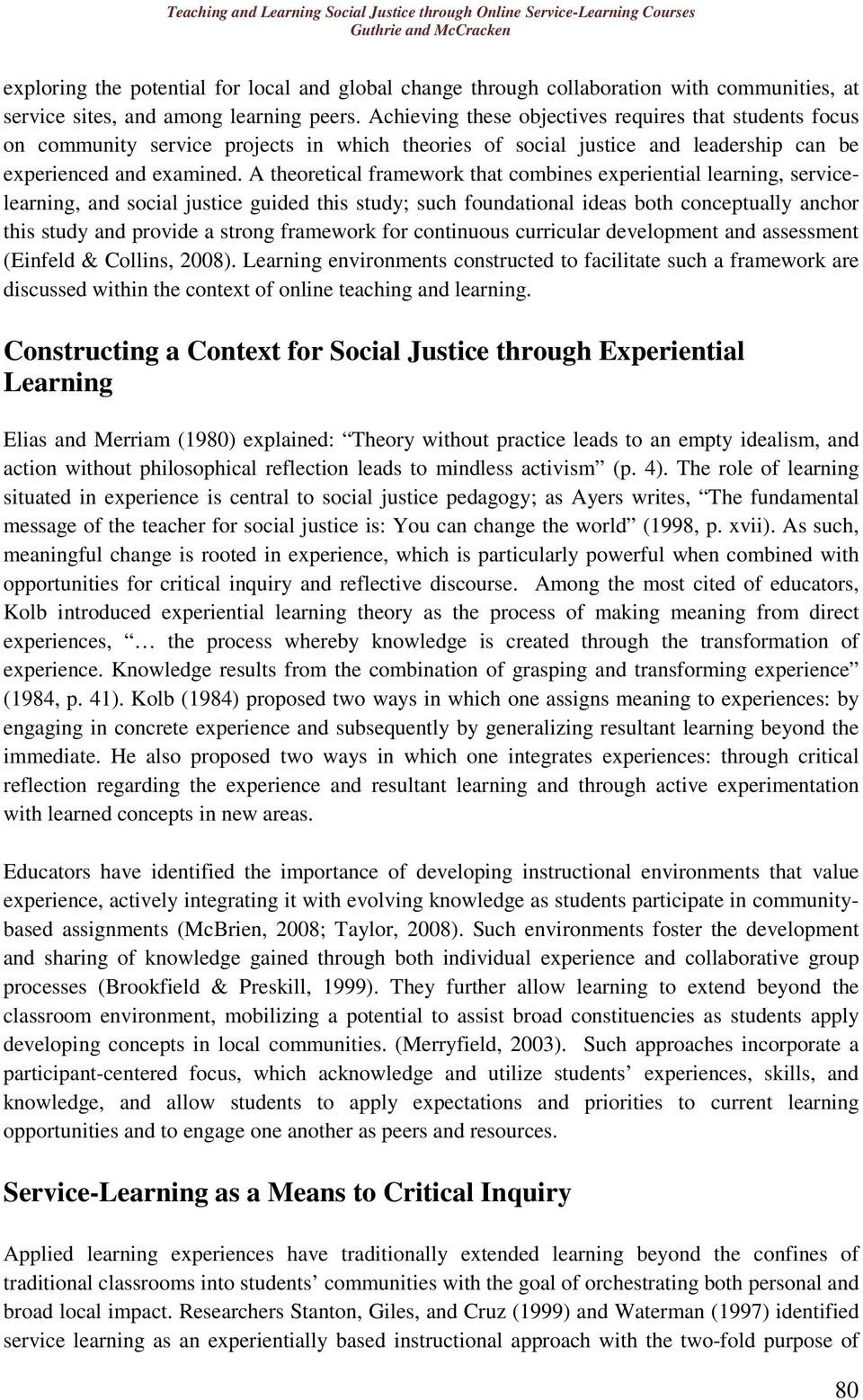 A theoretical framework that combines experiential learning, servicelearning, and social justice guided this study; such foundational ideas both conceptually anchor this study and provide a strong