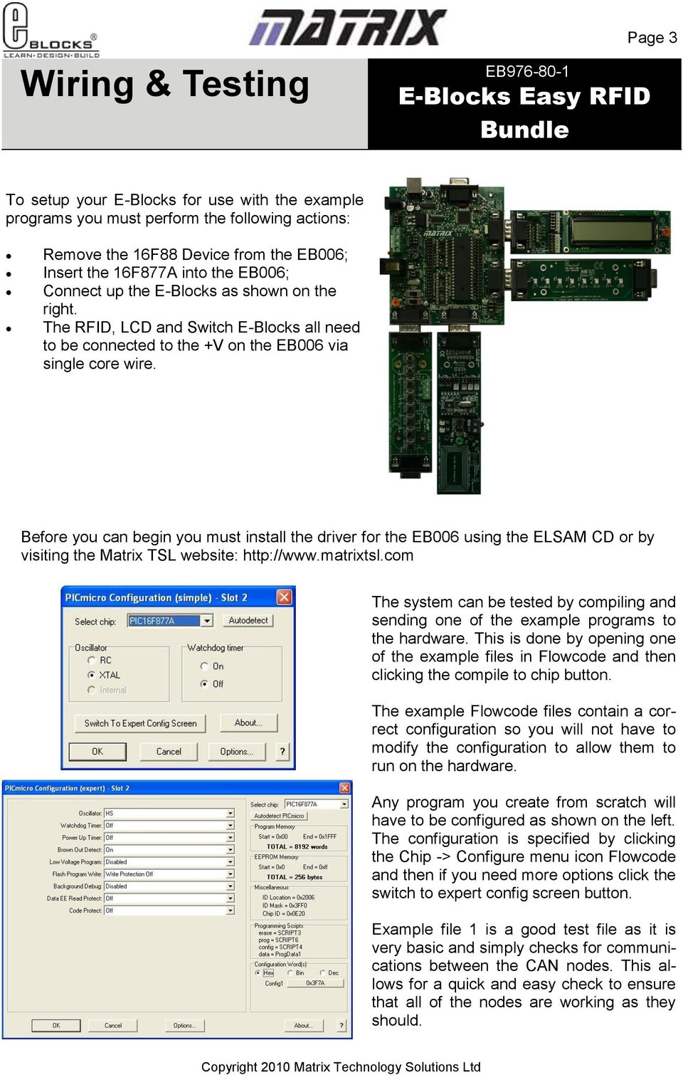 Before you can begin you must install the driver for the EB006 using the ELSAM CD or by visiting the Matrix TSL website: http://www.matrixtsl.