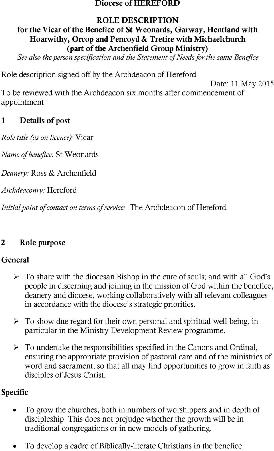 Archdeacon six months after commencement of appointment 1 Details of post Role title (as on licence): Vicar Name of benefice: St Weonards Deanery: Ross & Archenfield Archdeaconry: Hereford Initial