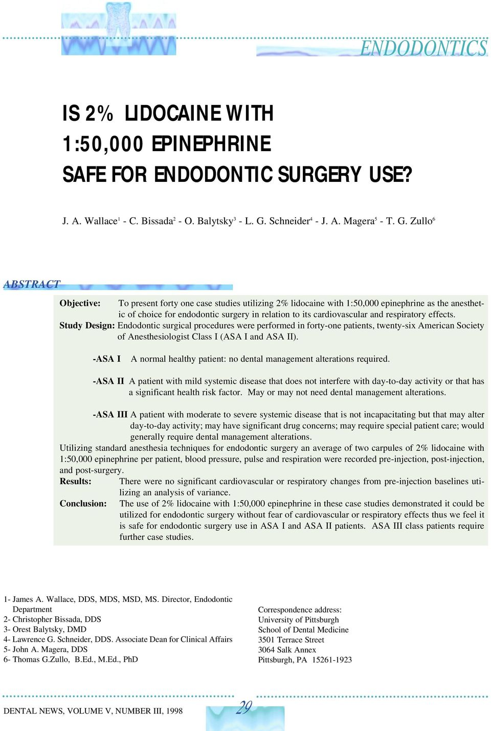 Zullo 6 ABSTRACT Objective: To present forty one case studies utilizing 2% lidocaine with 1:50,000 epinephrine as the anesthetic of choice for endodontic surgery in relation to its cardiovascular and