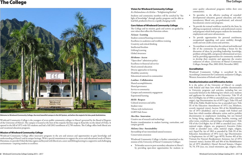 The campus is located at the foot of the majestic Ko olau range in Kāne ohe on the island of O ahu. It opened in the fall of 1972 with 525 students and had a Fall 213 enrollment of 2,799 students.