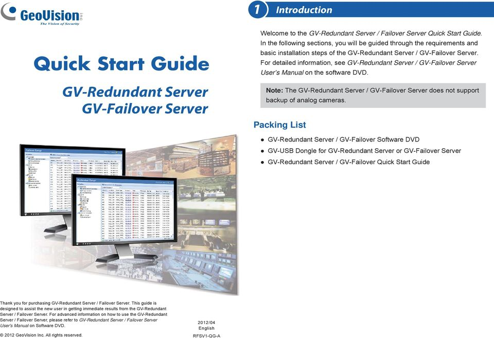 For detailed information, see GV-Redundant Server / GV-Failover Server User s Manual on the software DVD. Note: The GV-Redundant Server / GV-Failover Server does not support backup of analog cameras.