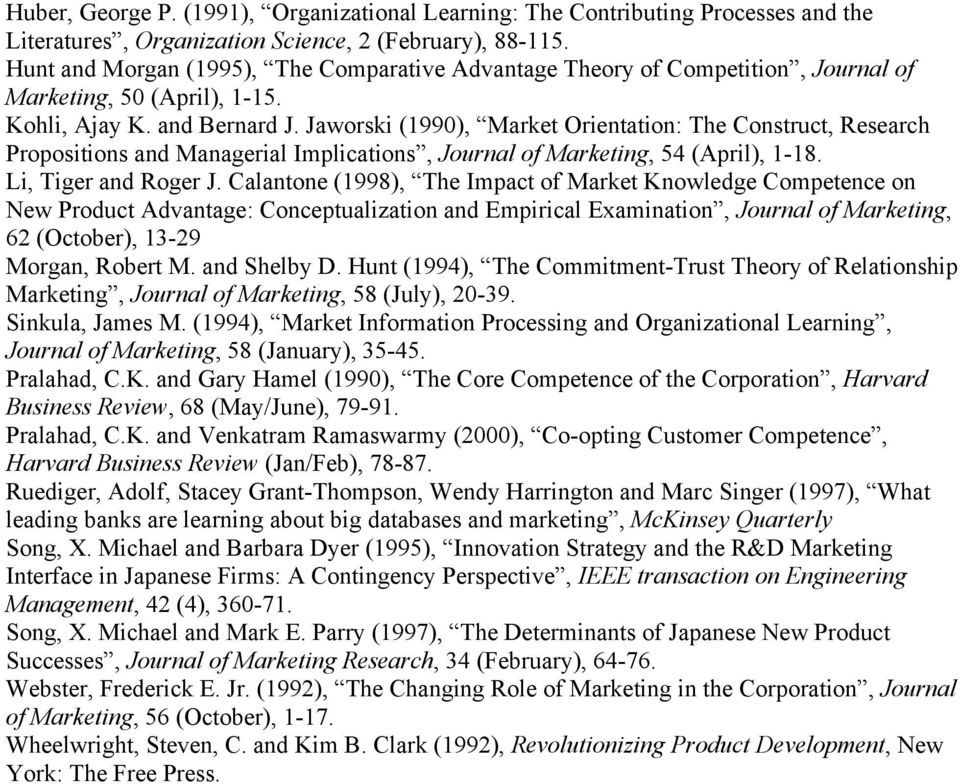 Jaworski (1990), Market Orientation: The Construct, Research Propositions and Managerial Implications, Journal of Marketing, 54 (April), 1-18. Li, Tiger and Roger J.