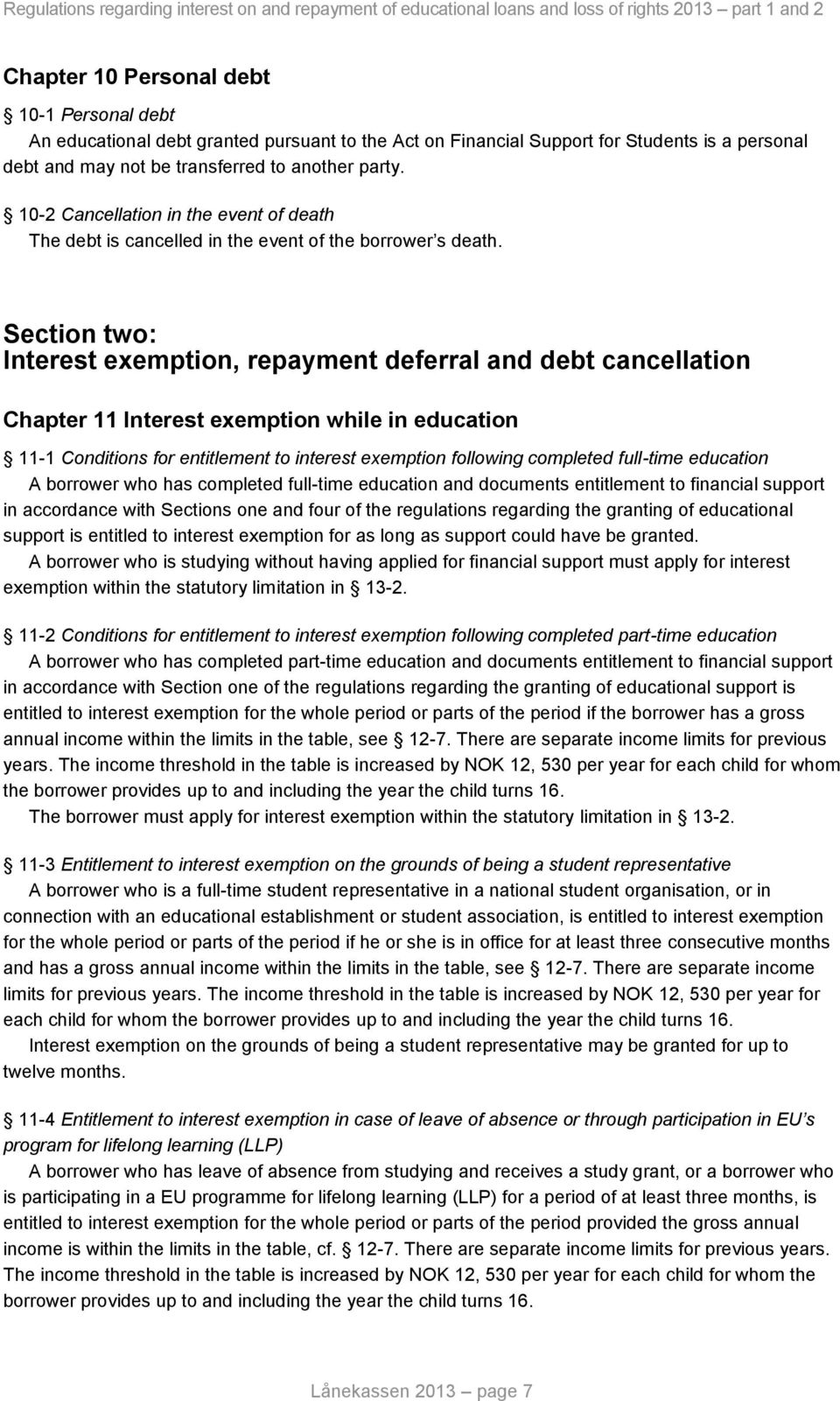 Section two: Interest exemption, repayment deferral and debt cancellation Chapter 11 Interest exemption while in education 11-1 Conditions for entitlement to interest exemption following completed