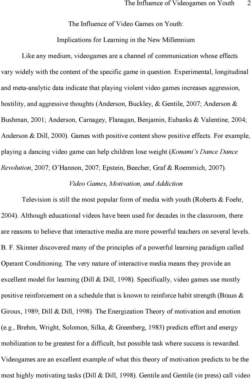 Experimental, longitudinal and meta-analytic data indicate that playing violent video games increases aggression, hostility, and aggressive thoughts (Anderson, Buckley, & Gentile, 2007; Anderson &