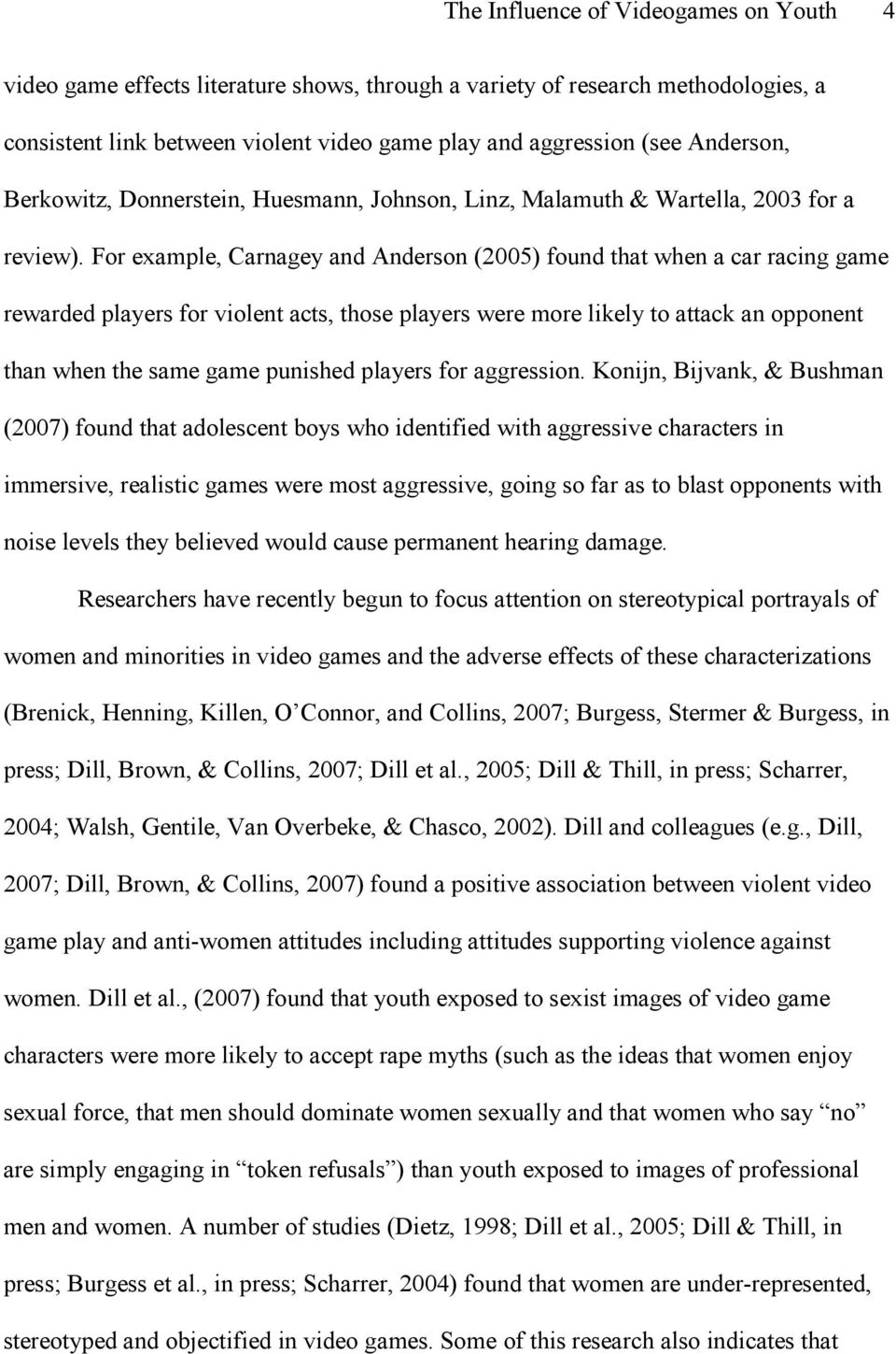 For example, Carnagey and Anderson (2005) found that when a car racing game rewarded players for violent acts, those players were more likely to attack an opponent than when the same game punished