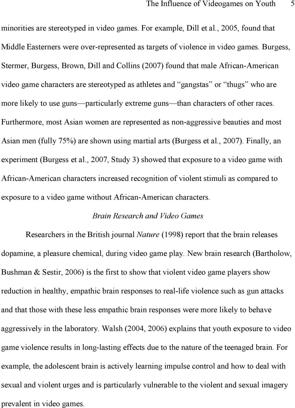 Burgess, Stermer, Burgess, Brown, Dill and Collins (2007) found that male African-American video game characters are stereotyped as athletes and gangstas or thugs who are more likely to use guns