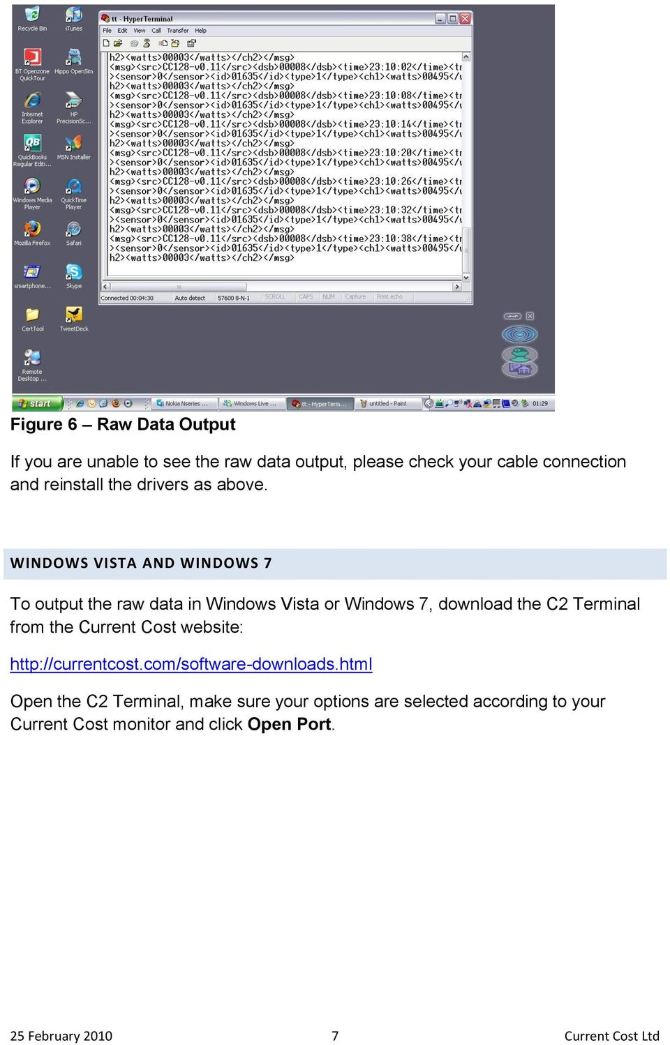 WINDOWS VISTA AND WINDOWS 7 To output the raw data in Windows Vista or Windows 7, download the C2 Terminal from the