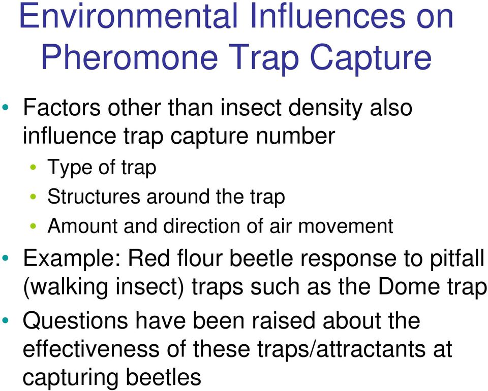 air movement Example: Red flour beetle response to pitfall (walking insect) traps such as the
