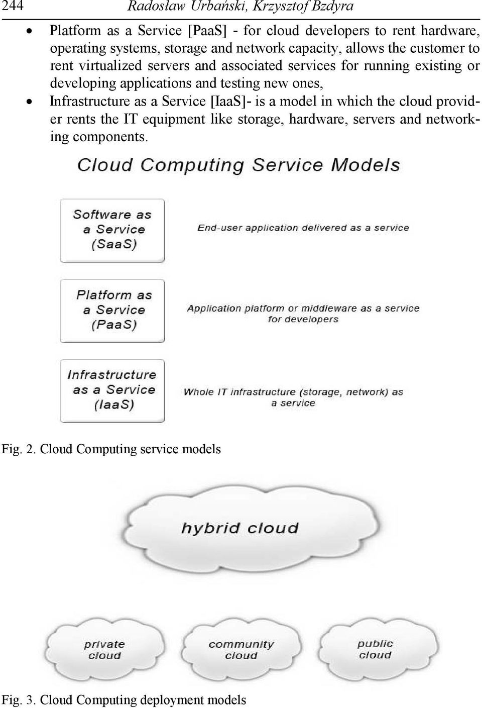 developing applications and testing new ones, Infrastructure as a Service [IaaS]- is a model in which the cloud provider rents the IT