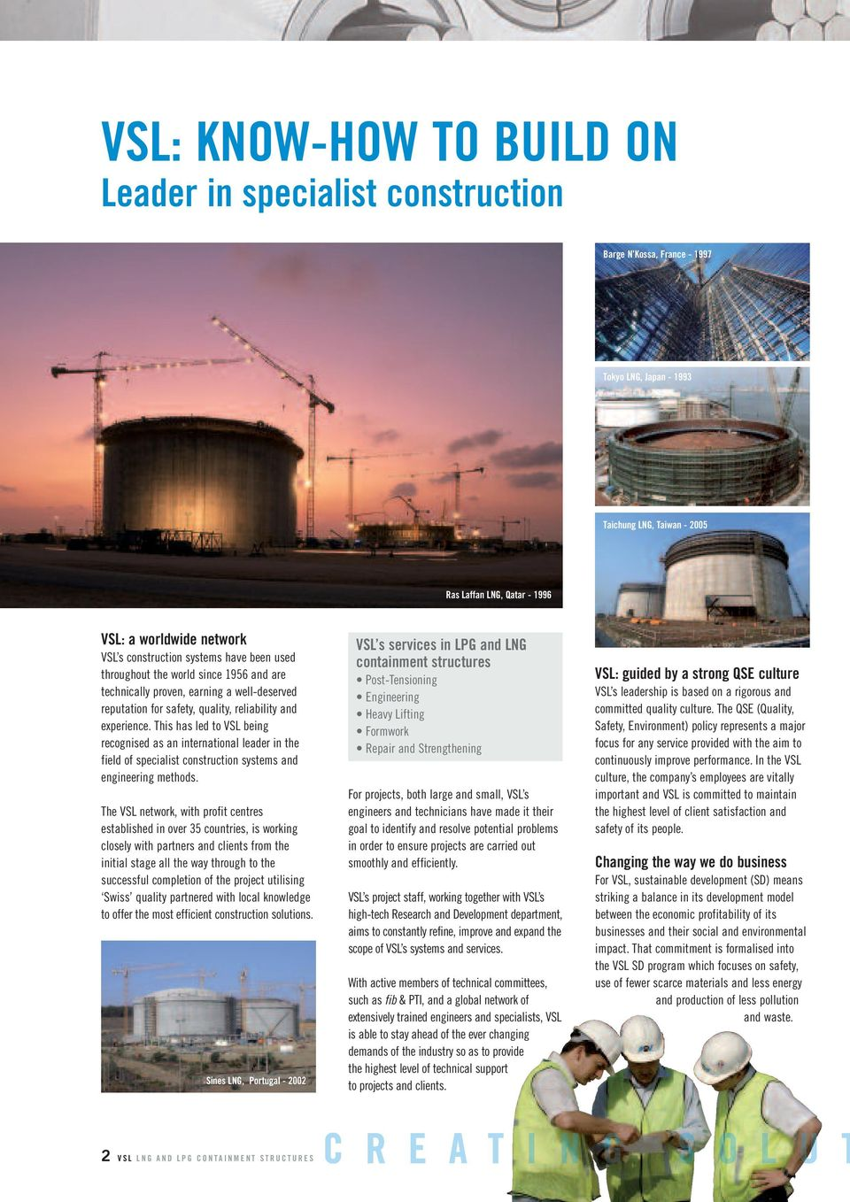 This has led to VSL being recognised as an international leader in the field of specialist construction systems and engineering methods.