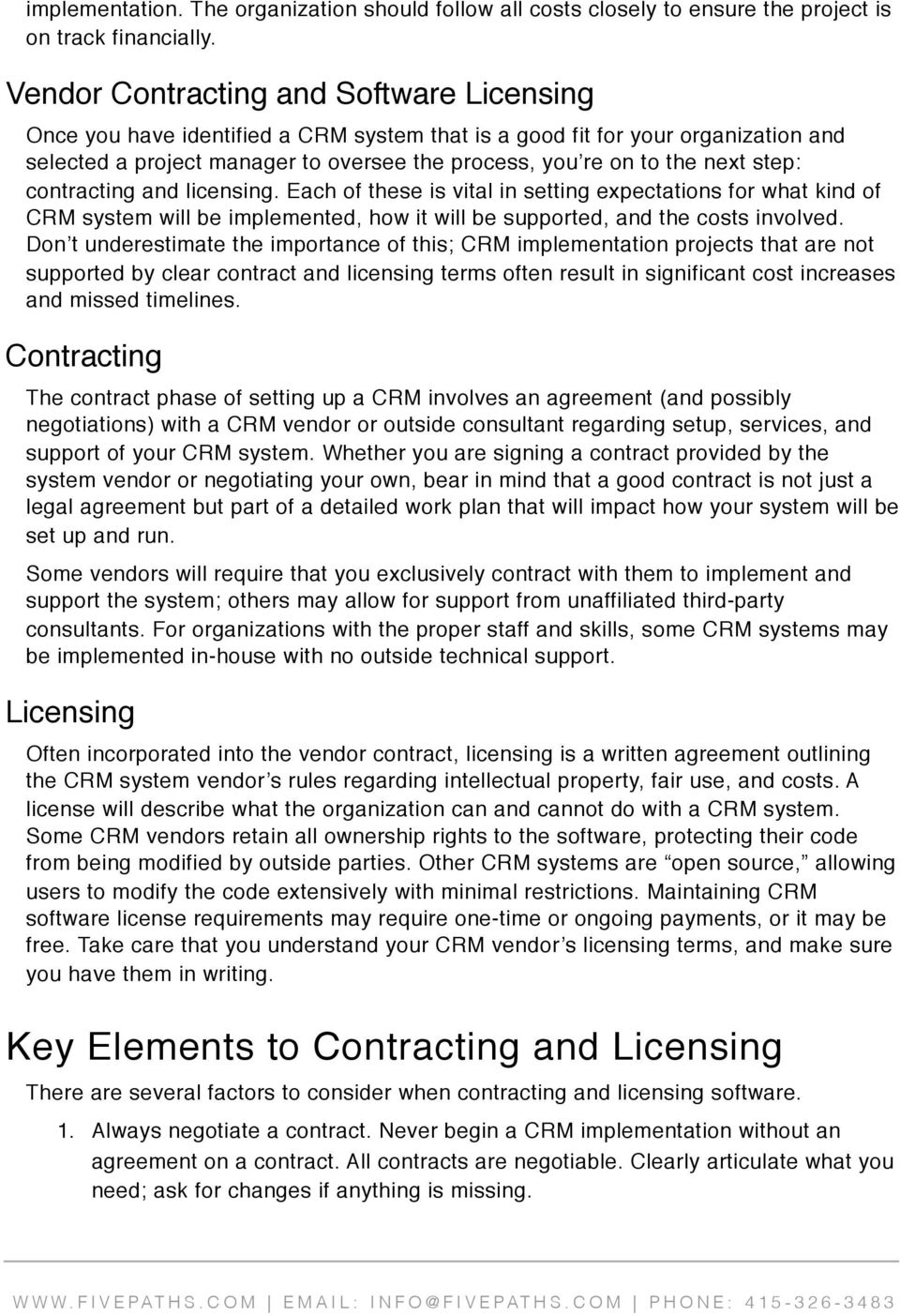 step: contracting and licensing. Each of these is vital in setting expectations for what kind of CRM system will be implemented, how it will be supported, and the costs involved.