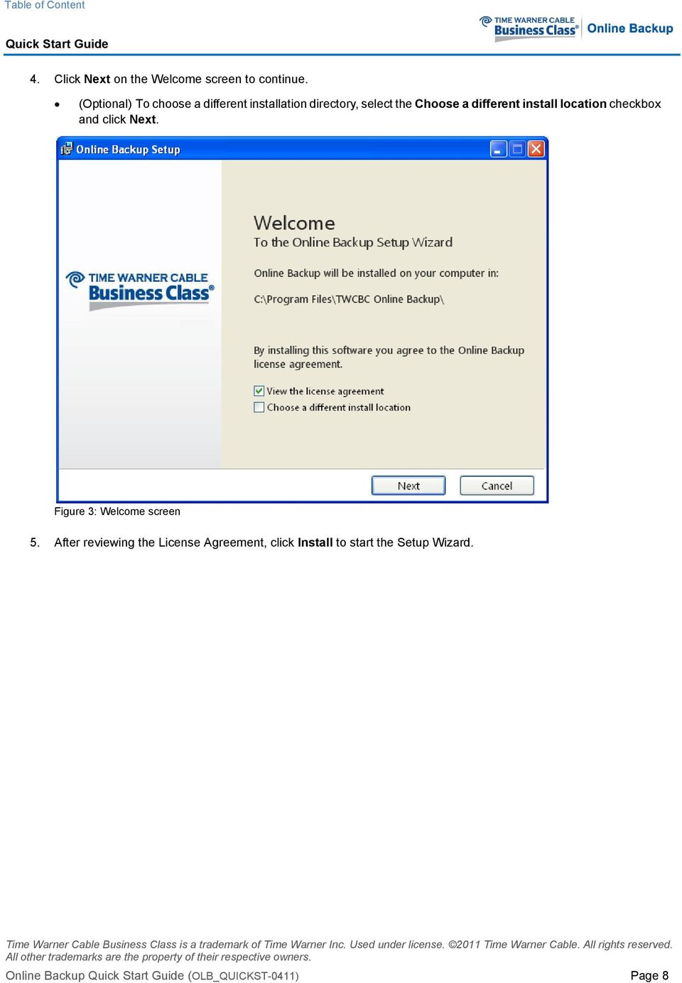 different install location checkbox and click Next. Figure 3: Welcome screen 5.