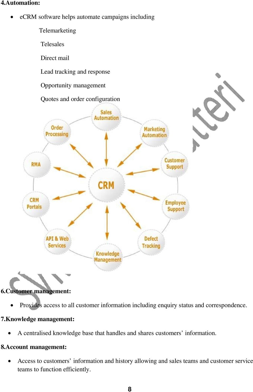 Customer management: Provides access to all customer information including enquiry status and correspondence. 7.